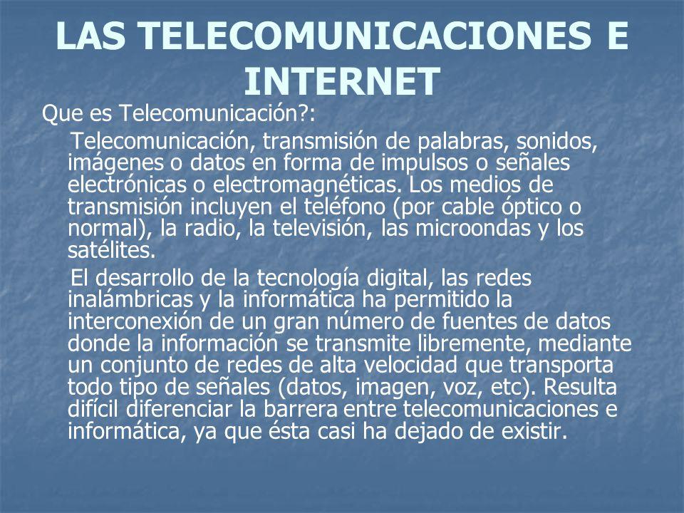 LAS TELECOMUNICACIONES E INTERNET Que es Telecomunicación?: Telecomunicación, transmisión de palabras, sonidos, imágenes o datos en forma de impulsos