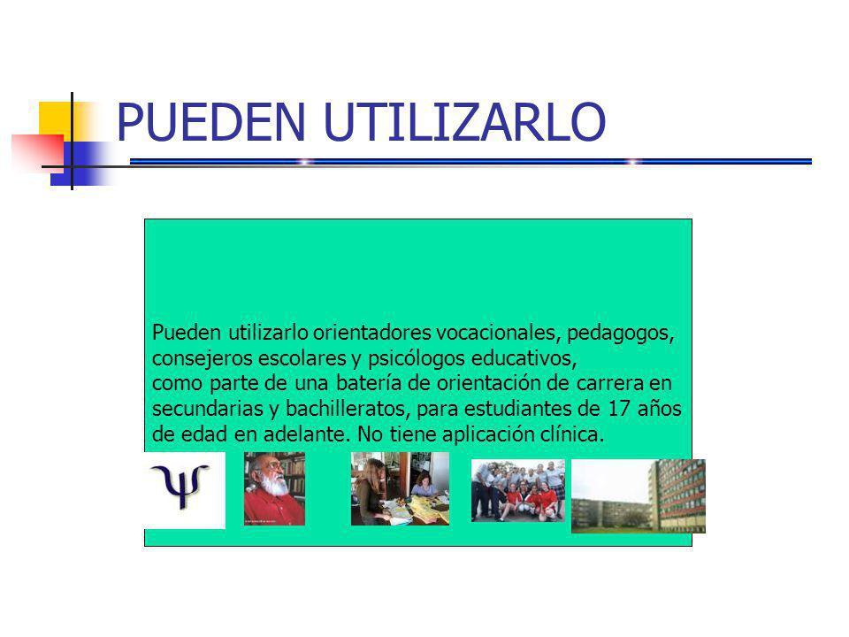 PUEDEN UTILIZARLO Pueden utilizarlo orientadores vocacionales, pedagogos, consejeros escolares y psicólogos educativos, como parte de una batería de orientación de carrera en secundarias y bachilleratos, para estudiantes de 17 años de edad en adelante.
