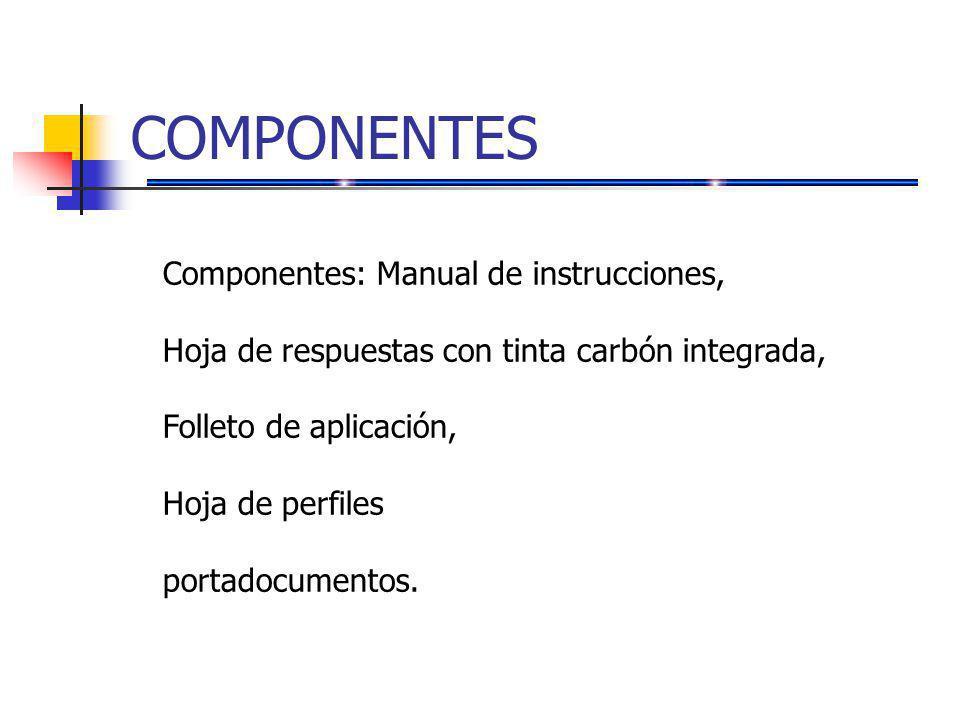 COMPONENTES Componentes: Manual de instrucciones, Hoja de respuestas con tinta carbón integrada, Folleto de aplicación, Hoja de perfiles portadocumentos.