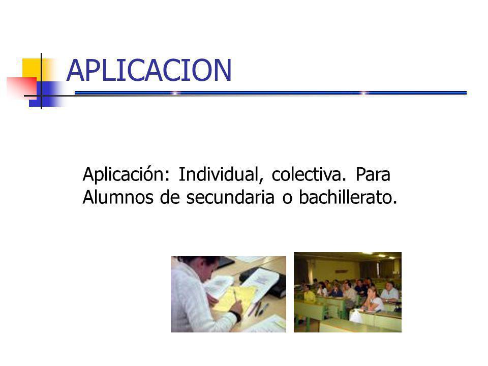 APLICACION Aplicación: Individual, colectiva. Para Alumnos de secundaria o bachillerato.