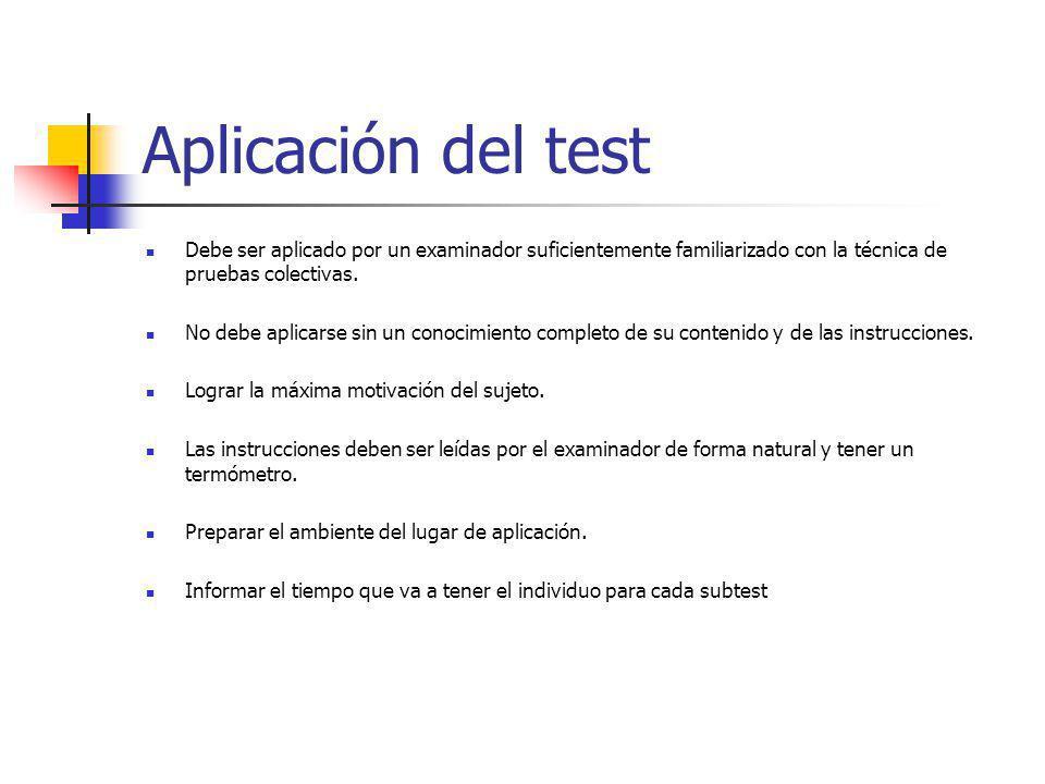 Aplicación del test Debe ser aplicado por un examinador suficientemente familiarizado con la técnica de pruebas colectivas. No debe aplicarse sin un c