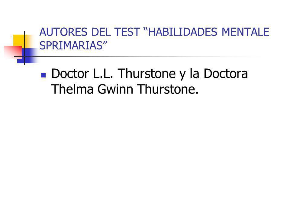 AUTORES DEL TEST HABILIDADES MENTALE SPRIMARIAS Doctor L.L. Thurstone y la Doctora Thelma Gwinn Thurstone.