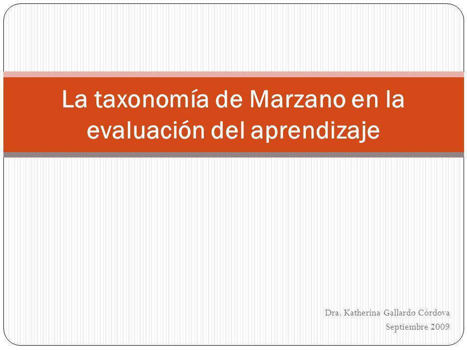 Dra. Katherina Gallardo Córdova Septiembre 2009 La taxonomía de Marzano en la evaluación del aprendizaje
