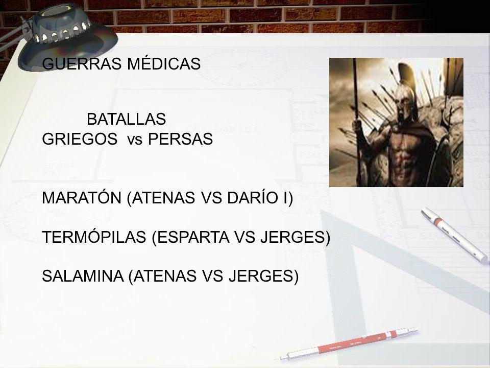 GUERRAS MÉDICAS BATALLAS GRIEGOS vs PERSAS MARATÓN (ATENAS VS DARÍO I) TERMÓPILAS (ESPARTA VS JERGES) SALAMINA (ATENAS VS JERGES)