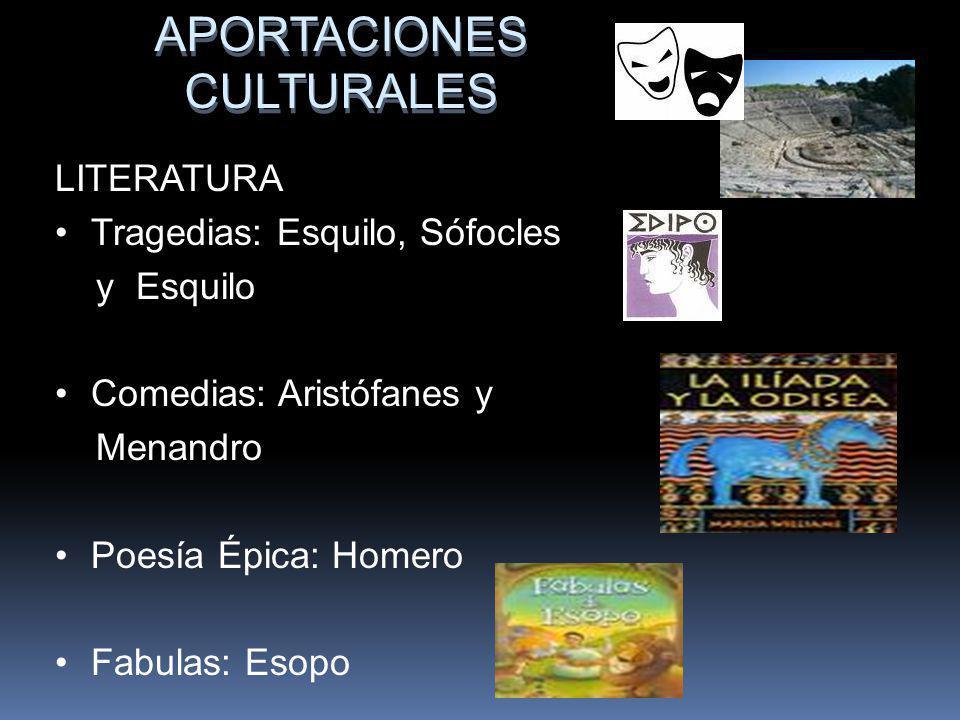 APORTACIONES CULTURALES APORTACIONES CULTURALES LITERATURA Tragedias: Esquilo, Sófocles y Esquilo Comedias: Aristófanes y Menandro Poesía Épica: Homer