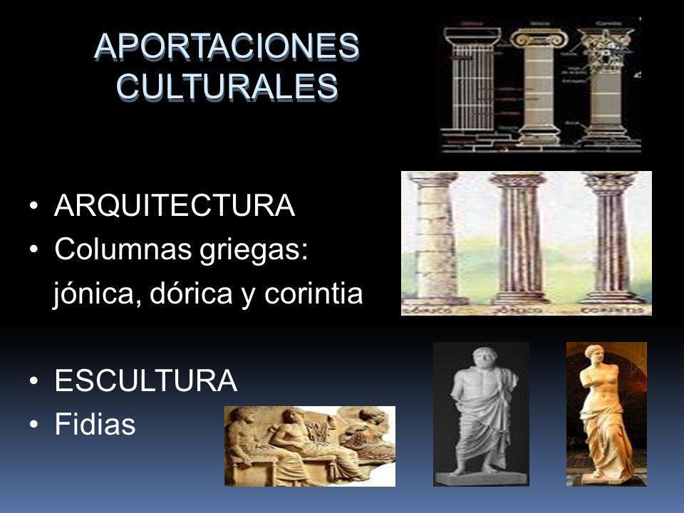 APORTACIONES CULTURALES ARQUITECTURA Columnas griegas: jónica, dórica y corintia ESCULTURA Fidias