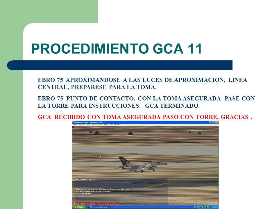 PROCEDIMIENTO GCA 11 EBRO 75 APROXIMANDOSE A LAS LUCES DE APROXIMACION, LINEA CENTRAL, PREPARESE PARA LA TOMA. EBRO 75 PUNTO DE CONTACTO, CON LA TOMA