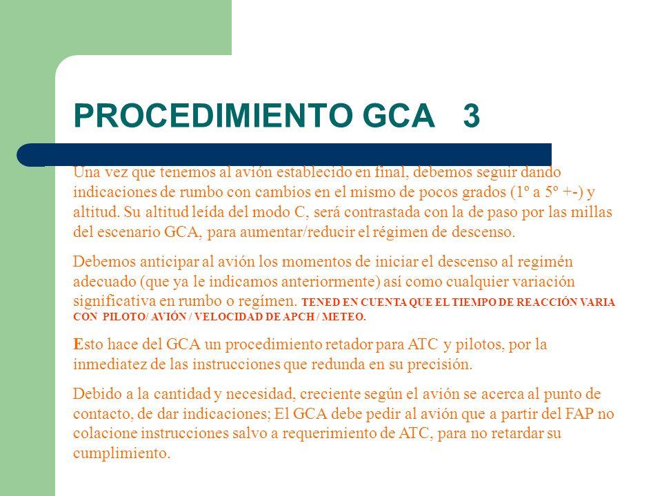 PROCEDIMIENTO GCA 4 rumbos La manera adecuada de dar las instrucciones (se verá en fraseología) es la que sea más breve y concisa.