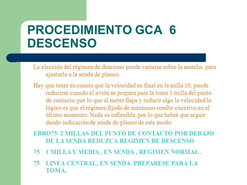 PROCEDIMIENTO GCA 7 CONSEJOS: HABLA RÁPIDO Y CLARO DI LAS INSTRUCCIONES DEL MISMO MODO A LO LARGO DE LA MANIOBRA, AYUDA LA COMPRENSIÓN.
