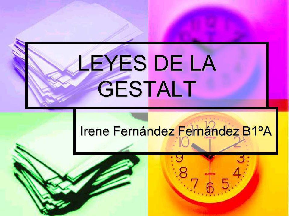 LEYES DE LA GESTALT Irene Fernández Fernández B1ºA