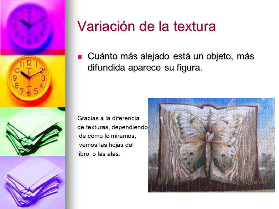 Variación de la textura Cuánto más alejado está un objeto, más difundida aparece su figura. Cuánto más alejado está un objeto, más difundida aparece s
