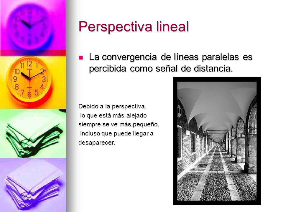 Perspectiva lineal La convergencia de líneas paralelas es percibida como señal de distancia. La convergencia de líneas paralelas es percibida como señ