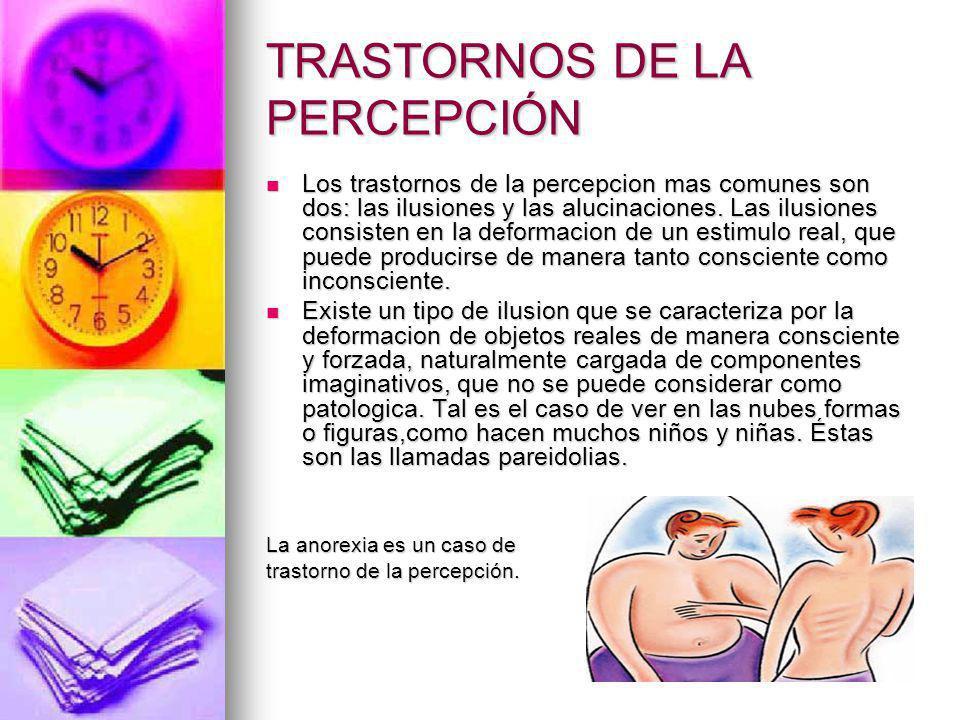 TRASTORNOS DE LA PERCEPCIÓN Los trastornos de la percepcion mas comunes son dos: las ilusiones y las alucinaciones. Las ilusiones consisten en la defo