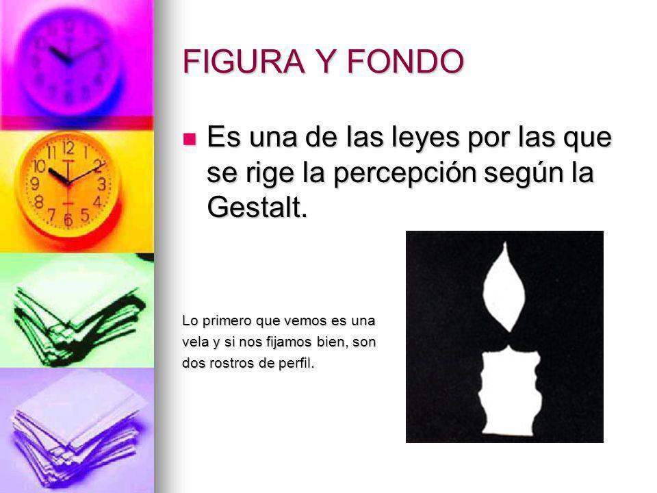 FIGURA Y FONDO Es una de las leyes por las que se rige la percepción según la Gestalt. Es una de las leyes por las que se rige la percepción según la