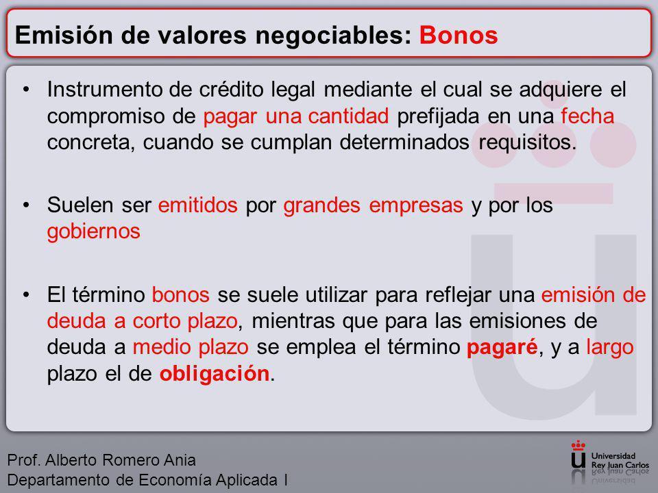 Emisión de valores negociables: Bonos Instrumento de crédito legal mediante el cual se adquiere el compromiso de pagar una cantidad prefijada en una fecha concreta, cuando se cumplan determinados requisitos.
