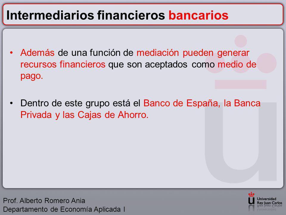 Intermediarios financieros bancarios Además de una función de mediación pueden generar recursos financieros que son aceptados como medio de pago.