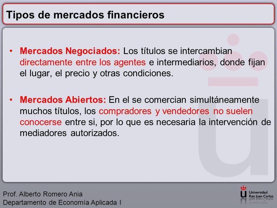 Tipos de mercados financieros Mercados Negociados: Los títulos se intercambian directamente entre los agentes e intermediarios, donde fijan el lugar, el precio y otras condiciones.