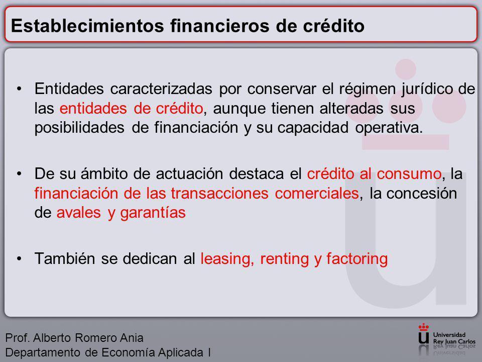 Establecimientos financieros de crédito Entidades caracterizadas por conservar el régimen jurídico de las entidades de crédito, aunque tienen alteradas sus posibilidades de financiación y su capacidad operativa.