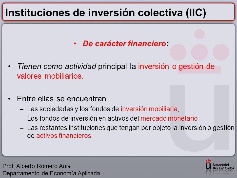 Instituciones de inversión colectiva (IIC) De carácter financiero: Tienen como actividad principal la inversión o gestión de valores mobiliarios.