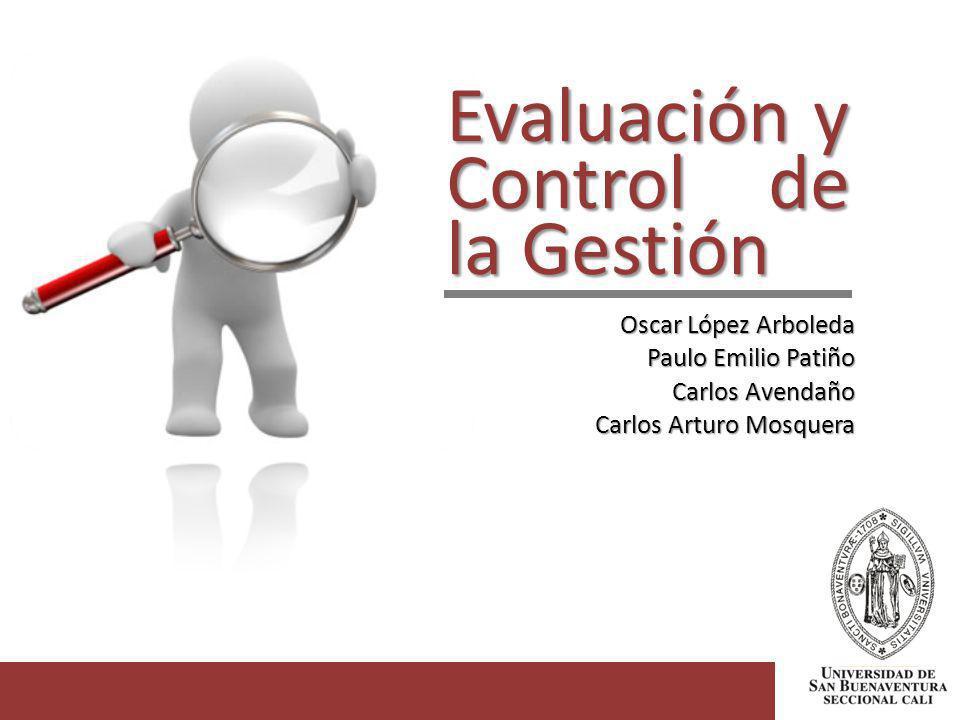 Evaluación y Control de la Gestión Oscar López Arboleda Paulo Emilio Patiño Carlos Avendaño Carlos Arturo Mosquera