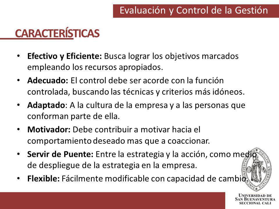 Evaluación y Control de la Gestión Efectivo y Eficiente: Busca lograr los objetivos marcados empleando los recursos apropiados. Adecuado: El control d