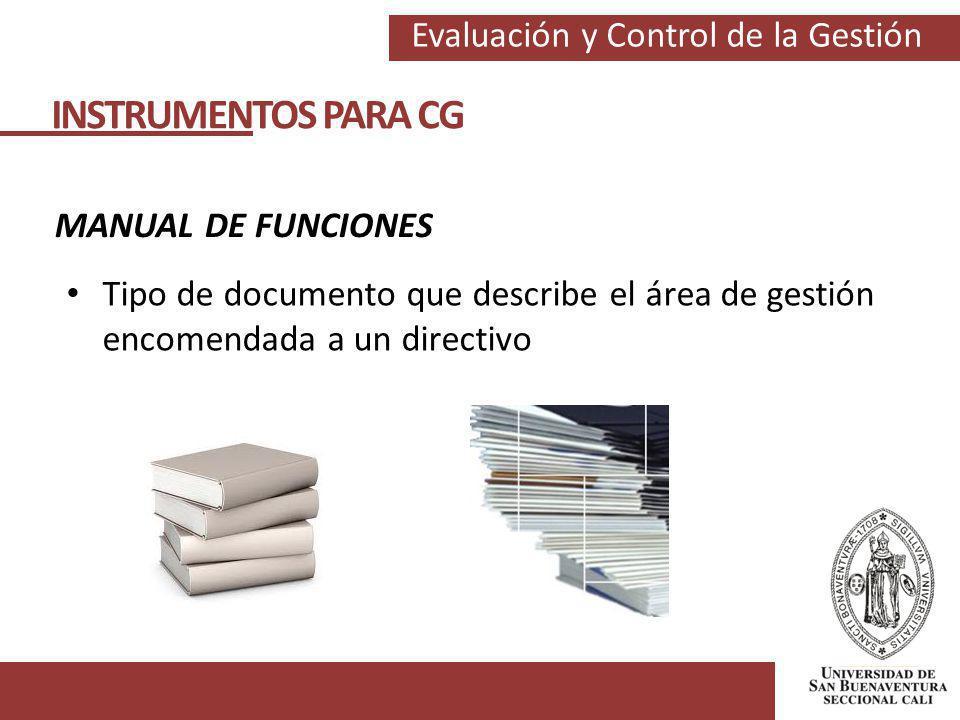 Evaluación y Control de la Gestión INSTRUMENTOS PARA CG MANUAL DE FUNCIONES Tipo de documento que describe el área de gestión encomendada a un directi