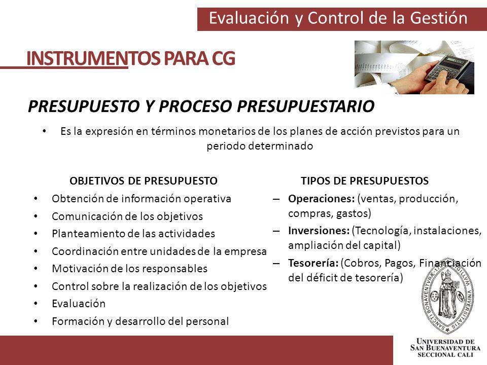 Evaluación y Control de la Gestión INSTRUMENTOS PARA CG PRESUPUESTO Y PROCESO PRESUPUESTARIO Es la expresión en términos monetarios de los planes de a