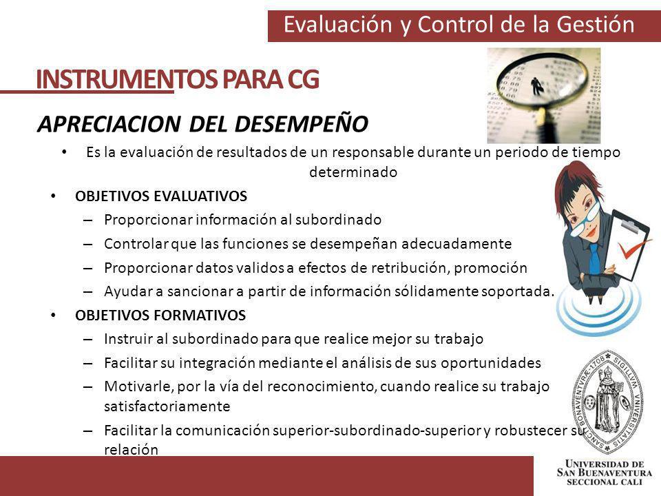 Evaluación y Control de la Gestión INSTRUMENTOS PARA CG APRECIACION DEL DESEMPEÑO Es la evaluación de resultados de un responsable durante un periodo