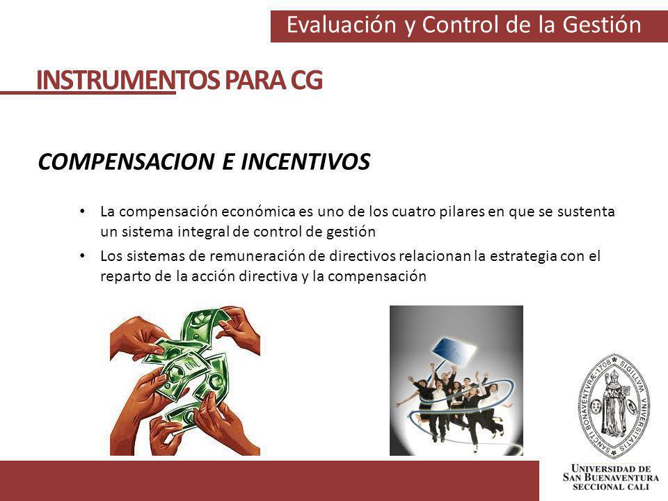 Evaluación y Control de la Gestión INSTRUMENTOS PARA CG COMPENSACION E INCENTIVOS La compensación económica es uno de los cuatro pilares en que se sus