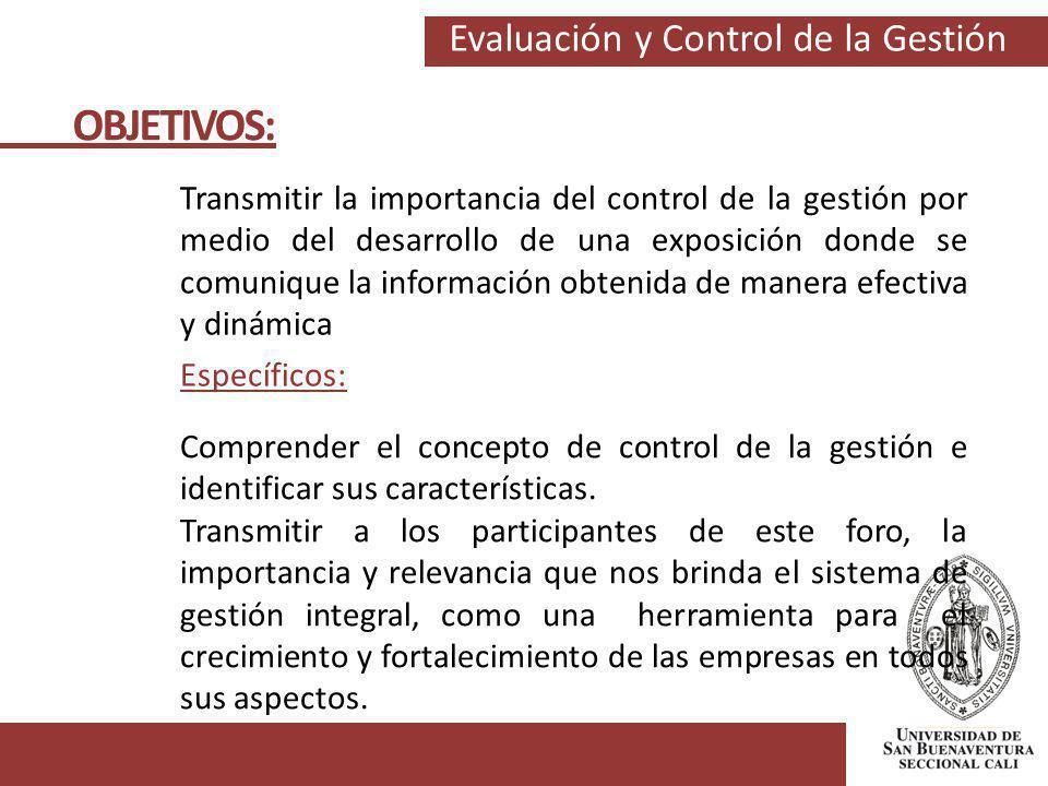 Evaluación y Control de la Gestión Específicos: OBJETIVOS: Transmitir la importancia del control de la gestión por medio del desarrollo de una exposic