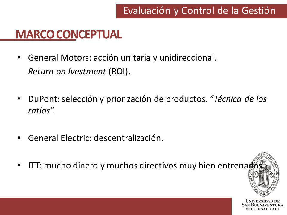 Evaluación y Control de la Gestión General Motors: acción unitaria y unidireccional. Return on Ivestment (ROI). DuPont: selección y priorización de pr