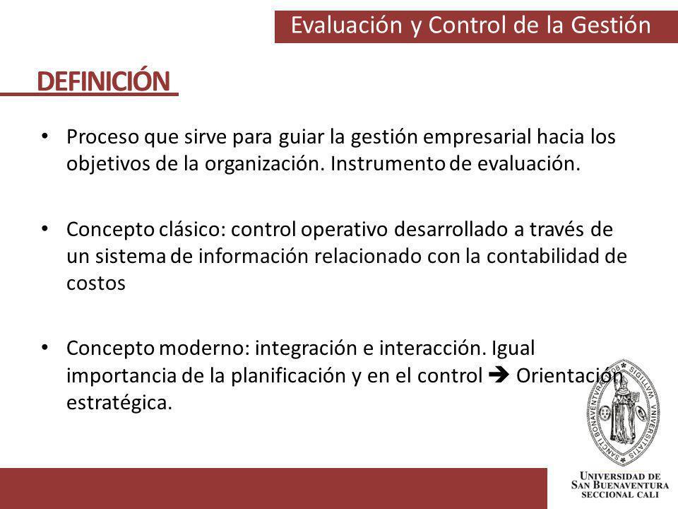 Evaluación y Control de la Gestión Proceso que sirve para guiar la gestión empresarial hacia los objetivos de la organización. Instrumento de evaluaci