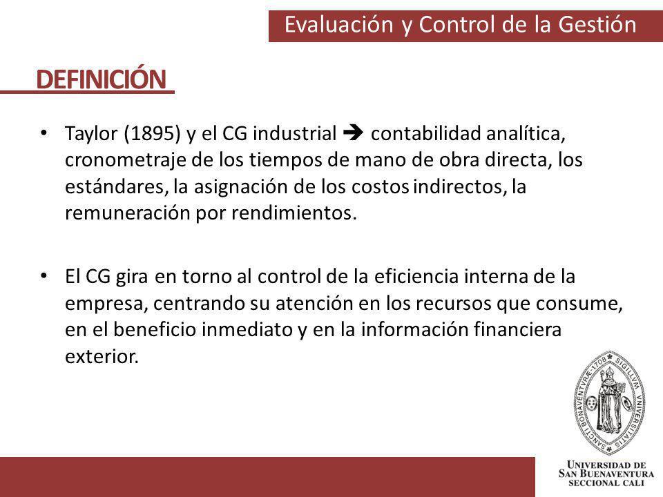 Evaluación y Control de la Gestión Taylor (1895) y el CG industrial contabilidad analítica, cronometraje de los tiempos de mano de obra directa, los e