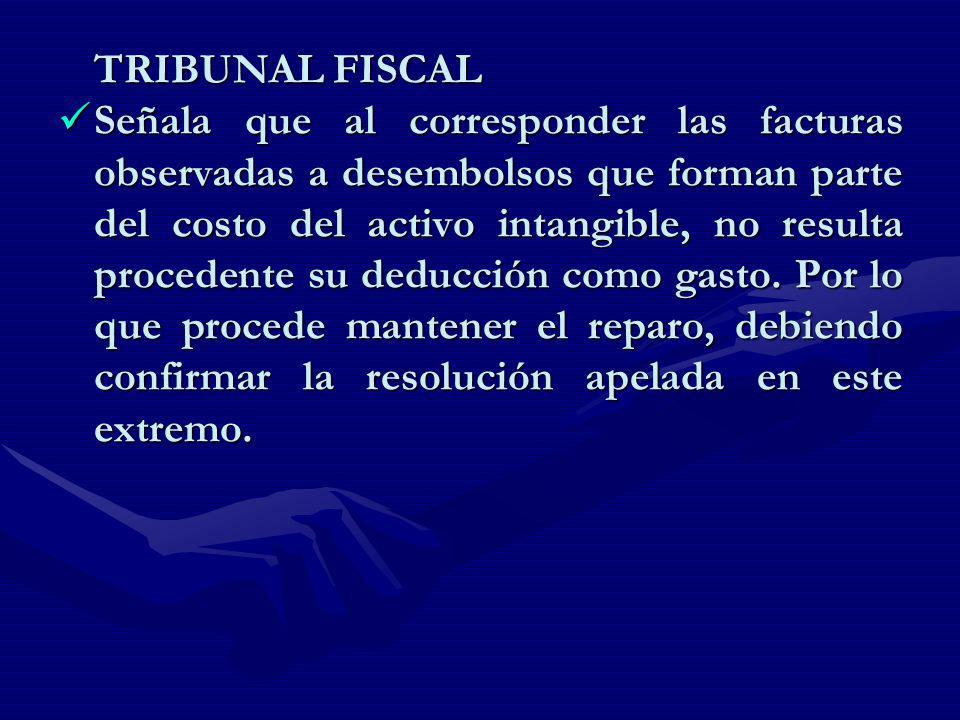 TRIBUNAL FISCAL Señala que al corresponder las facturas observadas a desembolsos que forman parte del costo del activo intangible, no resulta proceden