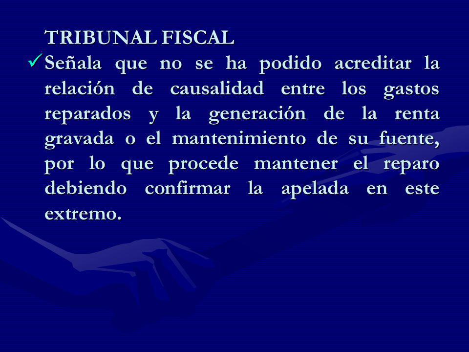 TRIBUNAL FISCAL Señala que no se ha podido acreditar la relación de causalidad entre los gastos reparados y la generación de la renta gravada o el man