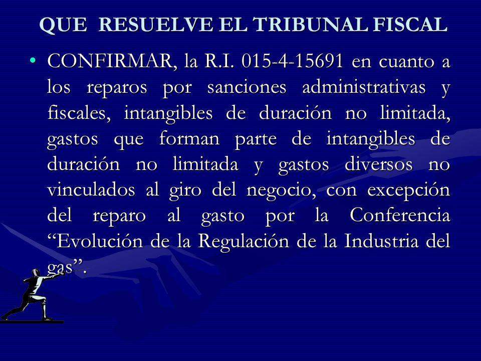 QUE RESUELVE EL TRIBUNAL FISCAL CONFIRMAR, la R.I. 015-4-15691 en cuanto a los reparos por sanciones administrativas y fiscales, intangibles de duraci