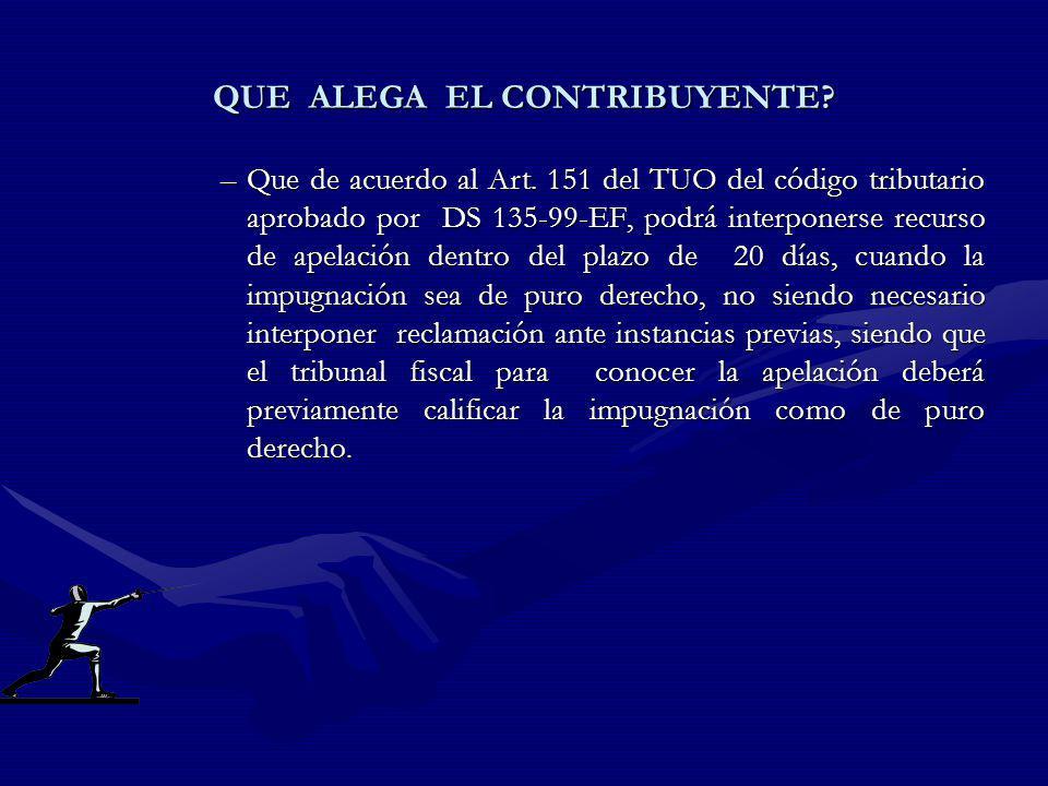 QUE ALEGA EL CONTRIBUYENTE? –Que de acuerdo al Art. 151 del TUO del código tributario aprobado por DS 135-99-EF, podrá interponerse recurso de apelaci