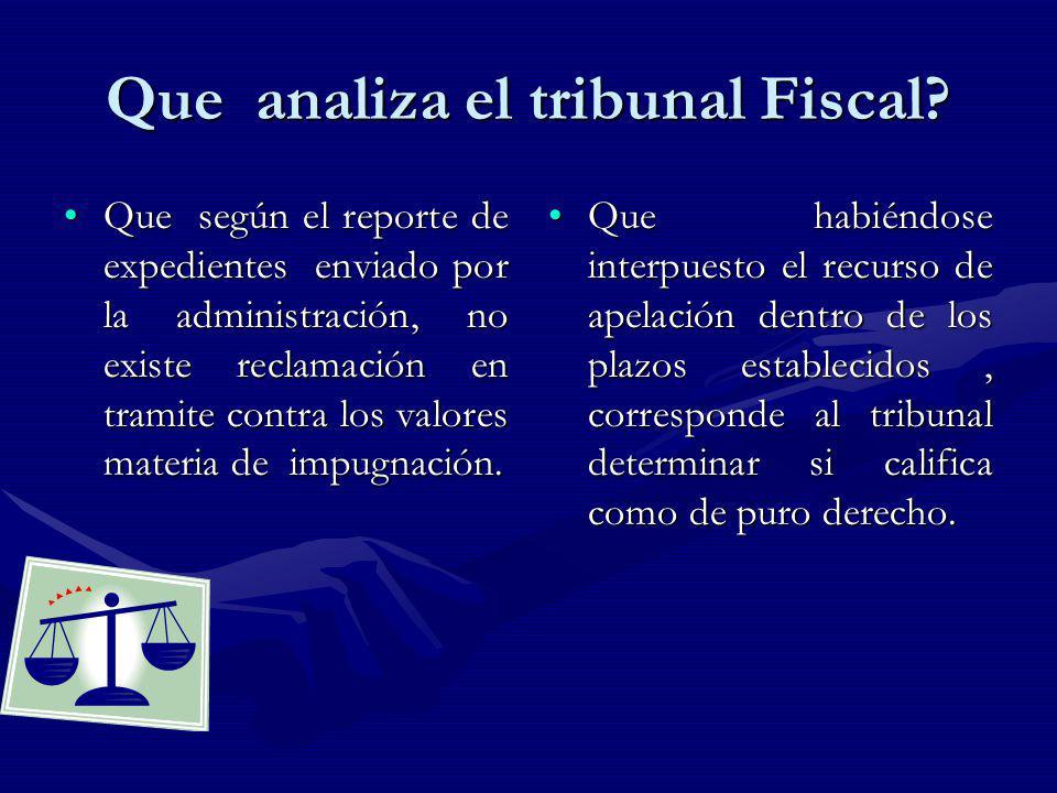 Que analiza el tribunal Fiscal? Que según el reporte de expedientes enviado por la administración, no existe reclamación en tramite contra los valores