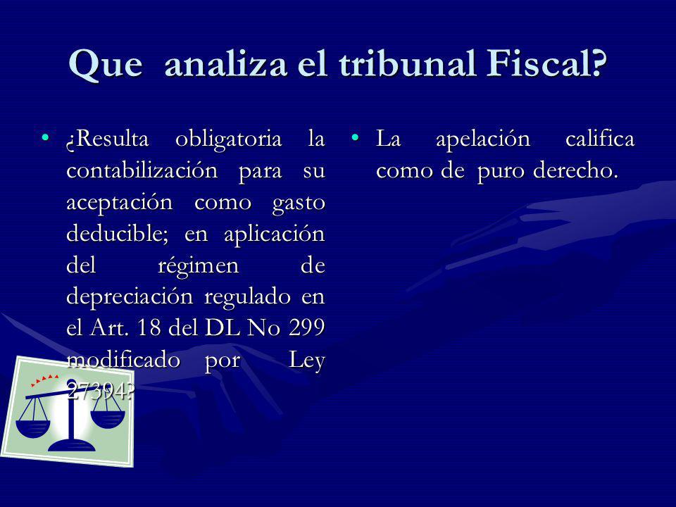 Que analiza el tribunal Fiscal? ¿Resulta obligatoria la contabilización para su aceptación como gasto deducible; en aplicación del régimen de deprecia