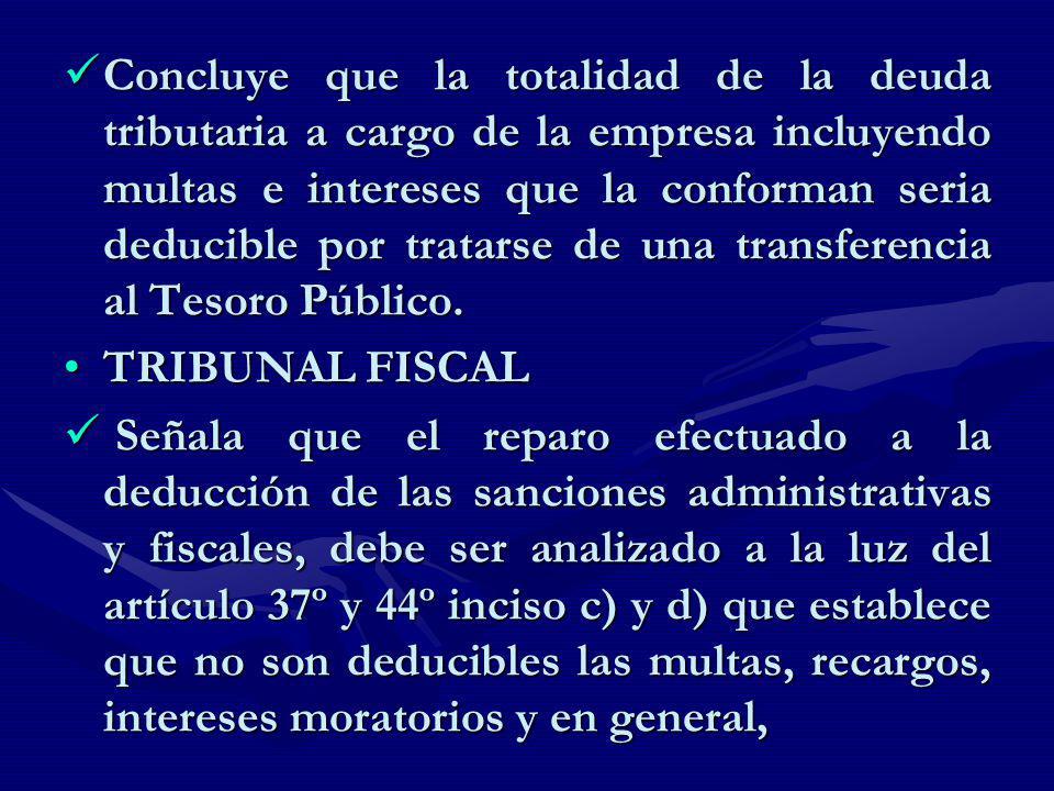 Concluye que la totalidad de la deuda tributaria a cargo de la empresa incluyendo multas e intereses que la conforman seria deducible por tratarse de