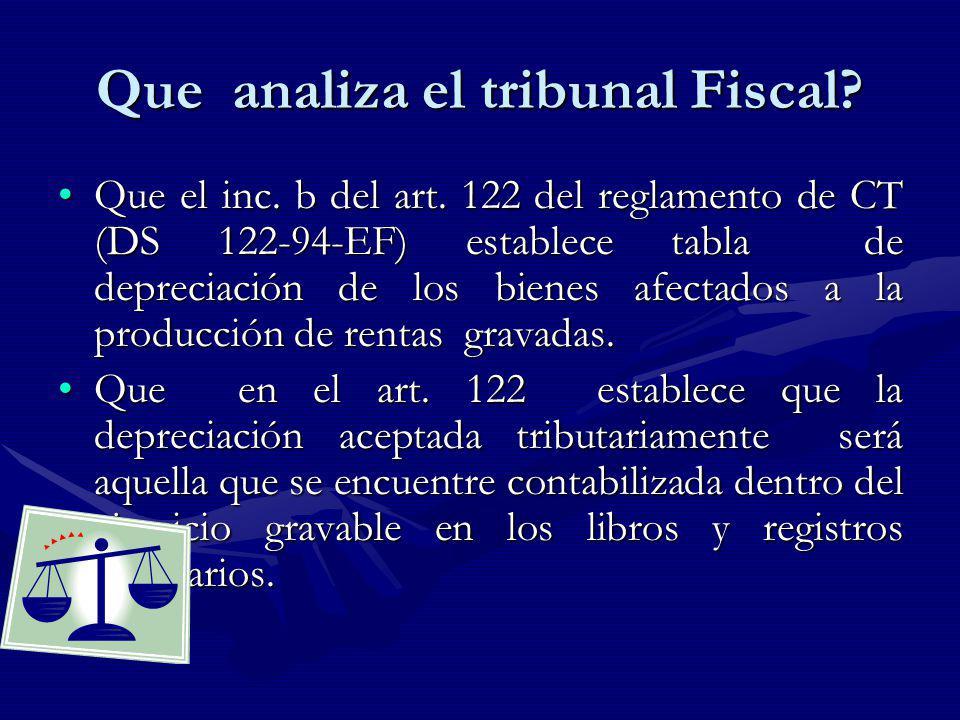 Que analiza el tribunal Fiscal? Que el inc. b del art. 122 del reglamento de CT (DS 122-94-EF) establece tabla de depreciación de los bienes afectados