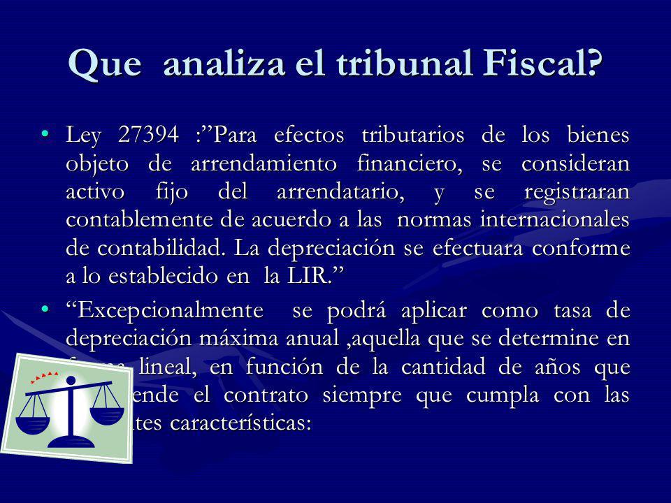 Que analiza el tribunal Fiscal? Ley 27394 :Para efectos tributarios de los bienes objeto de arrendamiento financiero, se consideran activo fijo del ar