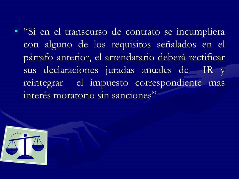 Si en el transcurso de contrato se incumpliera con alguno de los requisitos señalados en el párrafo anterior, el arrendatario deberá rectificar sus de