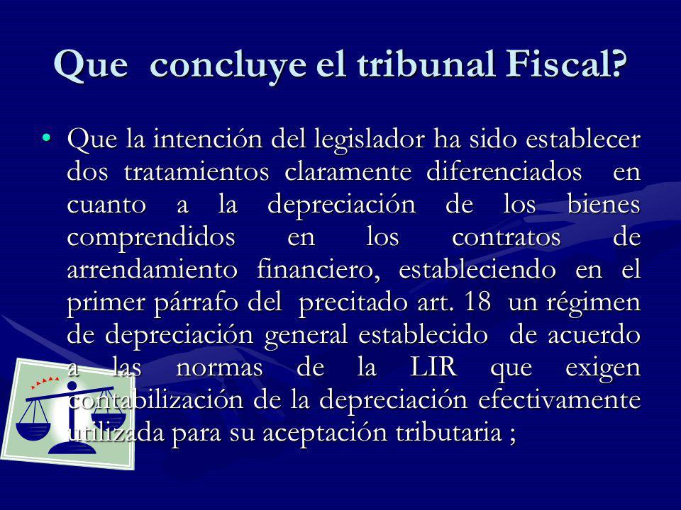 Que concluye el tribunal Fiscal? Que la intención del legislador ha sido establecer dos tratamientos claramente diferenciados en cuanto a la depreciac