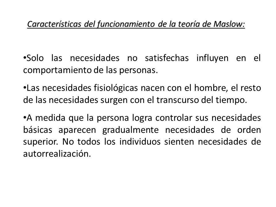 Características del funcionamiento de la teoría de Maslow: Características del funcionamiento de la teoría de Maslow: Solo las necesidades no satisfec