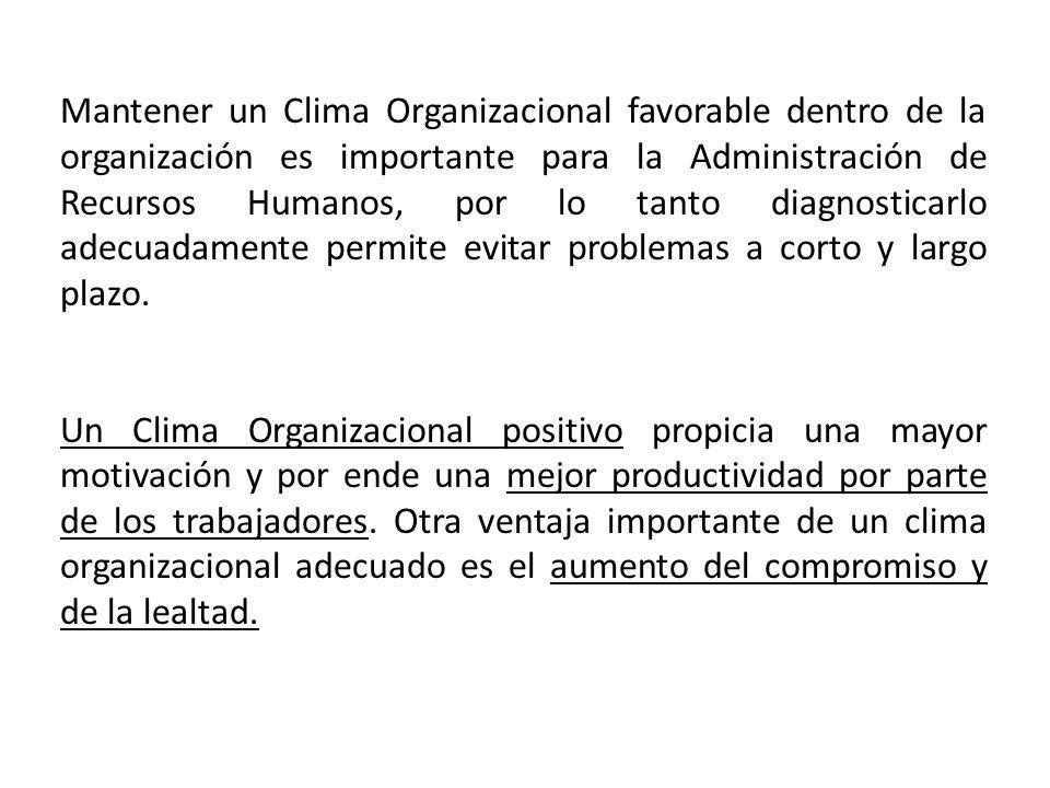 Mantener un Clima Organizacional favorable dentro de la organización es importante para la Administración de Recursos Humanos, por lo tanto diagnostic