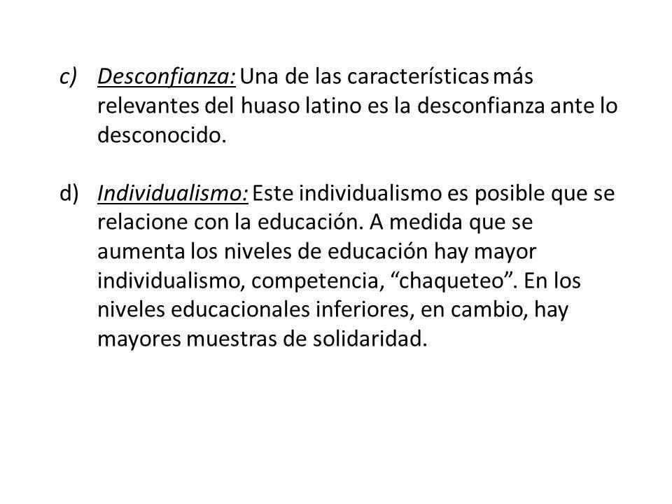 c)Desconfianza: Una de las características más relevantes del huaso latino es la desconfianza ante lo desconocido. d)Individualismo: Este individualis
