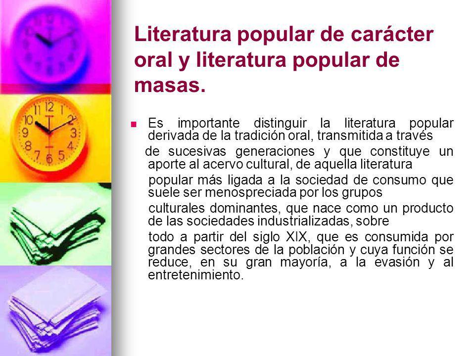 Literatura popular de carácter oral y literatura popular de masas. Es importante distinguir la literatura popular derivada de la tradición oral, trans