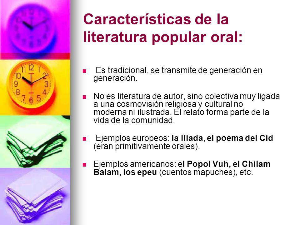 Características de la literatura popular oral: Es tradicional, se transmite de generación en generación. No es literatura de autor, sino colectiva muy