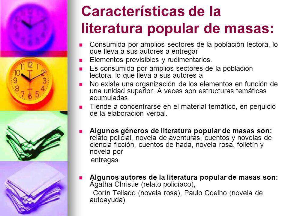 Características de la literatura popular de masas: Consumida por amplios sectores de la población lectora, lo que lleva a sus autores a entregar Eleme